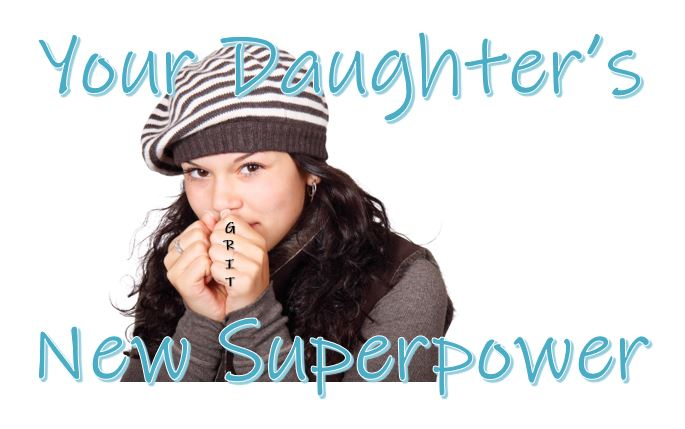 GRIT, Your Daughter's New Superpower | Cultivating Resilient