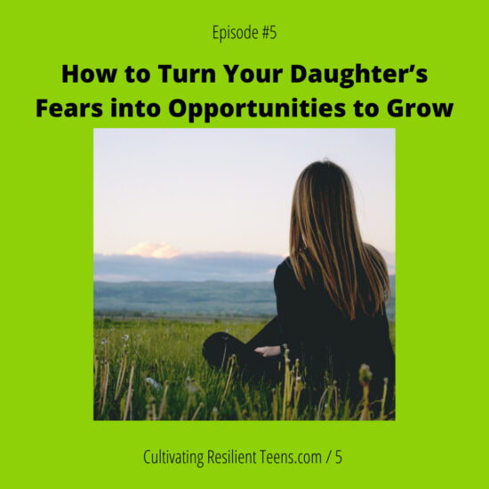 How to Turn Your Daughter's Fears into Opportunities to Grow