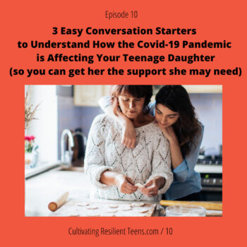 3 Easy Conversation Starters to Understand How the Covid-19 Pandemic is Affecting Your Teenage Daughter   Ep 10