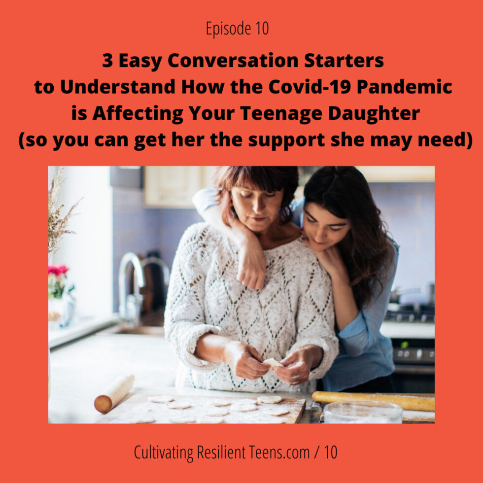3 Easy Conversation Starters to Understand How the Covid-19 Pandemic is Affecting Your Teenage Daughter | Ep 10