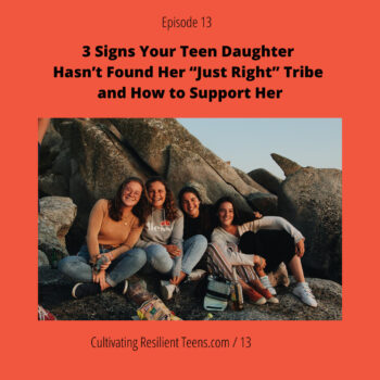 """3 Signs Your Teen Daughter Hasn't Found Her """"Just Right"""" Tribe and How to Support Her 
