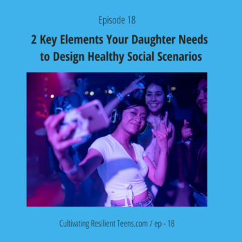 Podcast Ep #18 2 Key Elements Your Daughter Needs to Design Healthy Social Scenarios