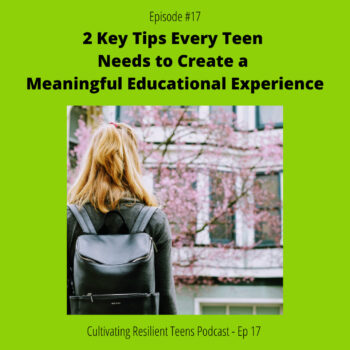 Ep - 17 2 Key Tips Every Teen Needs to Create a Meaningful Educational Experience