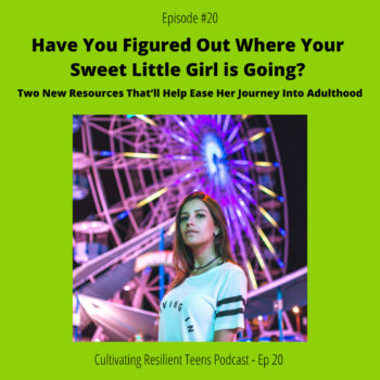 Ep - 20 Have You Figured Out Where Your Sweet Little Girl is Going? Two New Resources That'll Help Ease Her Journey into Adulthood