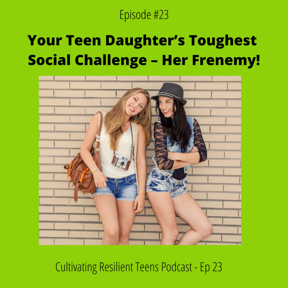 Ep – 23 Your Teen Daughter's Toughest Social Challenge – Her Frenemy!