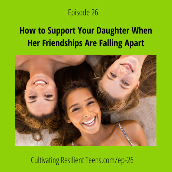 Ep 26 How to Support Your Daughter When Her Friendships are Falling Apart