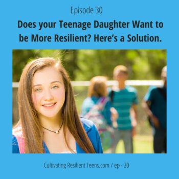 Ep - 30 Does your Teenage Daughter Want to be More Resilient? Here's a Solution.