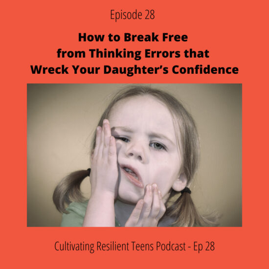 Ep - 28 How to Break Free from Thinking Errors that Wreck Your Daughter's Confidence